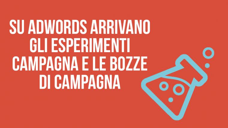 Novità in AdWords: arrivano gli esperimenti campagna e le bozze di campagna
