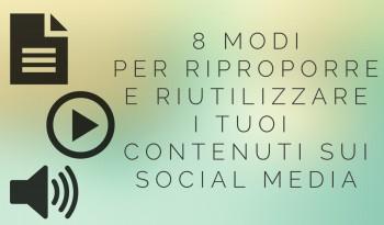 8 modi per riproporre e riutilizzare i contenuti del tuo blog sui Social Media