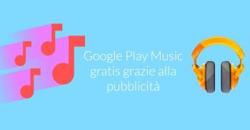 Google Play Music: musica gratis senza limiti grazie alla pubblicità