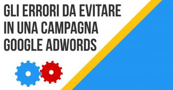 Errori da evitare in una campagna Google AdWords